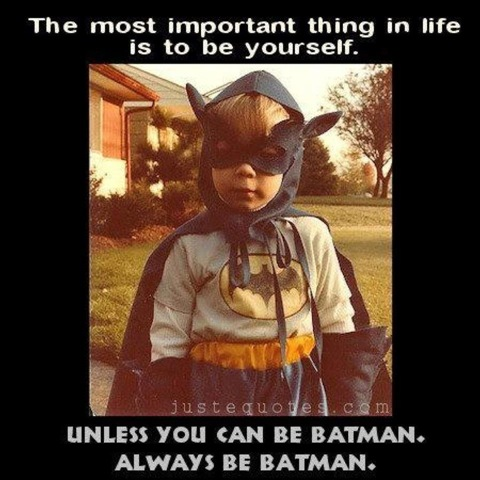 Be yourself ... unless you can be Batman