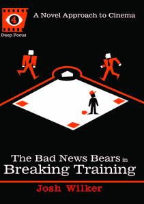 """The Bad News Bears in Breaking Training"" by Josh Wilker"