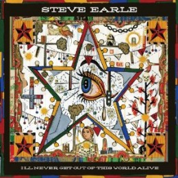 """I'll Never Get Out of This World Alive"" by Steve Earle"