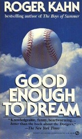 Roger Kahn: Good Enough to Dream