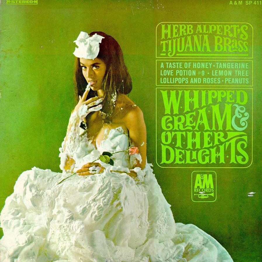 """Whipped Cream & Other Delights"" by Herb Alpert and the Tijuana Brass, and starring Dolores Erickson"