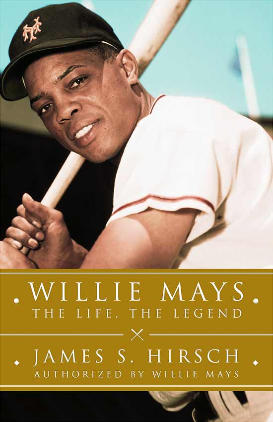 Willie Mays: The Life, The Legend by James Hirsch