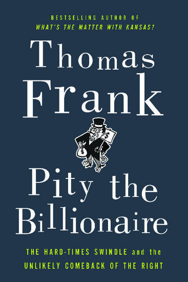 """Pity the Billionaire"" by Thomas Frank"