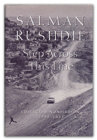 """Step Across This Line: Collected Nonfiction 1992-2002,"" by Salman Rushdie"