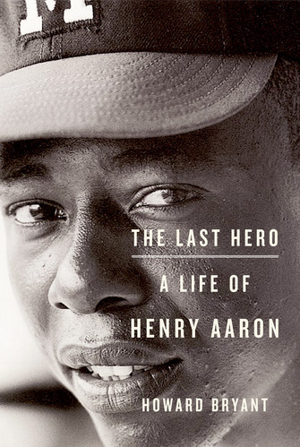 """The Last Hero: A Life of Henry Aaron"" by Howard Bryant"