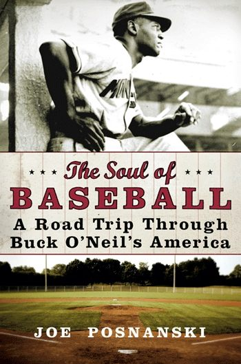 The Soul of Baseball: A Road Trip Through Buck O'Neil's America by Joe Posnanski
