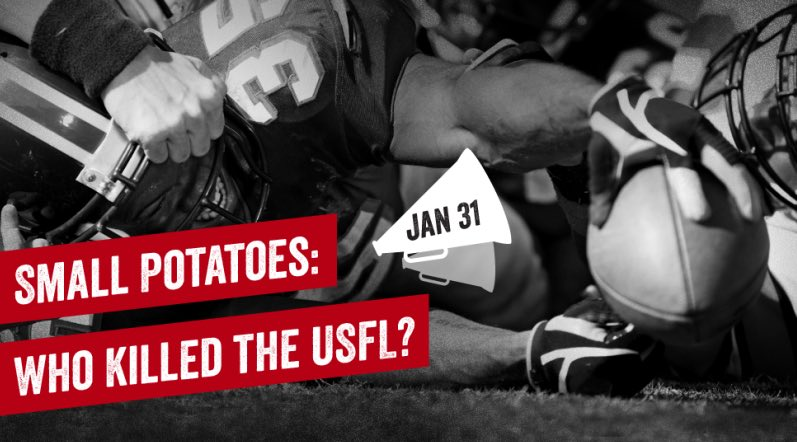 Small Potatoes: Who Killed the USFL?